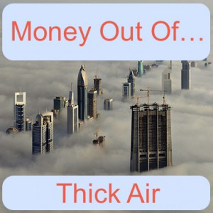 Money Out Of Thick Air